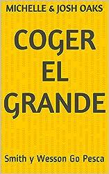 Coger el grande: Smith y Wesson Go Pesca (Coger el grande-Smith y Wesson Go Pesca Book 2) (English Edition)
