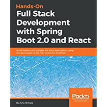 Hands-On Full Stack Development with Spring Boot 2.0  and React: Build modern and scalable full stack applications using the Java-based Spring Framework 5.0 and React (English Edition)