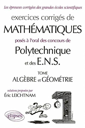 Oral Mathématiques Polytechnique et ENS : Algèbre - Géométrie. Exercices corrigés PDF Books