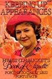 Keeping Up Appearances: Hyacinth Bucket's Book of Etiquette for the Socially Less For...