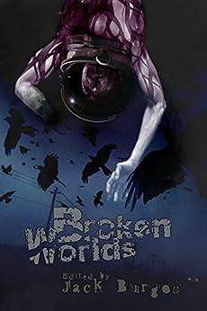 Broken Worlds by [Ranier, M. R., Lin, S. Mickey, Cotronis, George, Martin III, Edward, Iwanski, Shannon, Jones, Scott R., Burton, Bria, Walker, Deborah]