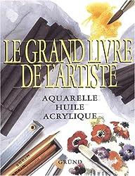 Le grand livre de l'artiste. Aquarelle, huile, acrylique