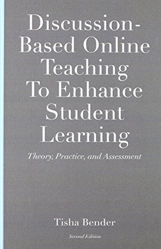 Discussion-Based Online Teaching To Enhance Student Learning: Theory, Practice and Assessment by Tisha Bender (2012-06-01)