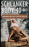 Schlanker Body 40+: Abnehmen und Haut straffen ohne OP