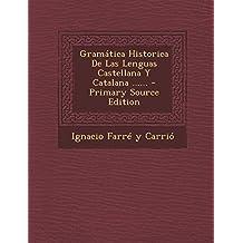 Gramatica Historica de Las Lenguas Castellana y Catalana ...... - Primary Source Edition