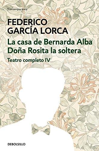 La casa de Bernarda Alba   Doña Rosita la soltera (Teatro completo 4) (CONTEMPORANEA) por Federico Garcia Lorca