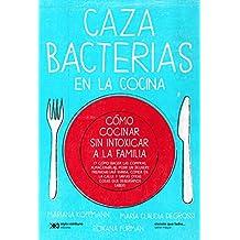 Cazabacterias en la cocina: Cómo cocinar sin intoxicar a la familia (y cómo hacer las compras, almacenarlas, pedir un delivery, preparar una vianda, comer ... saber) (Ciencia que ladra… serie Mayor)