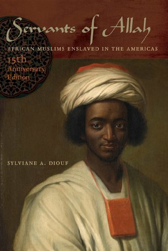 Servants of Allah: African Muslims Enslaved in the Americas, 15th Anniversary Edition: Written by Sylviane A. Diouf, 2013 Edition, (15th Anniversary ed) Publisher: NYU Press [Paperback]