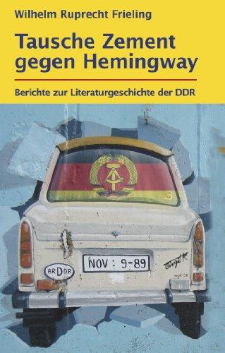 Tausche Zement gegen Hemingway: Berichte zur Literaturgeschichte der DDR (Frielings Bücher für Autoren 6)