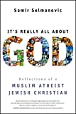 Image de It's Really All About God: How Islam, Atheism, and Judaism Made Me a Better Christian