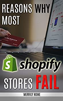 Reasons Why Most Shopify Stores Fail: Avoid These Beginners Mistakes And Boost Your Drop Shipping Profits (English Edition) par [Home, Merrily]