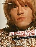 Un rolling stone dans le rif - Sur les pas de Brian Jones au Maroc