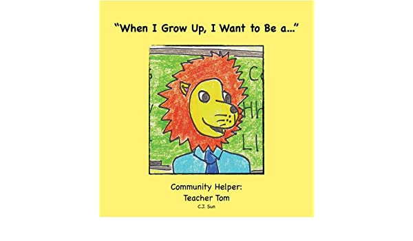 When I Grow Up, I Want to Be a...  Community Helper: Teacher Tom