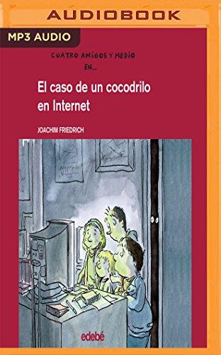 El Caso de Un Cocodrilo En Internet (Cuatro Amigos Y Medio) por Joachim Friedrich
