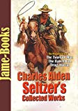 Charles Alden Seltzer's Collected Works: The Two-Gun Man, The Ranchman, and More! (10 Works): The American Old West (English Edition)