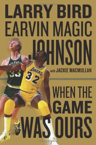When the Game Was Ours: Written by Larry Bird, 2009 Edition, (1st Edition) Publisher: Houghton Mifflin Harcourt (HMH) [Hardcover]