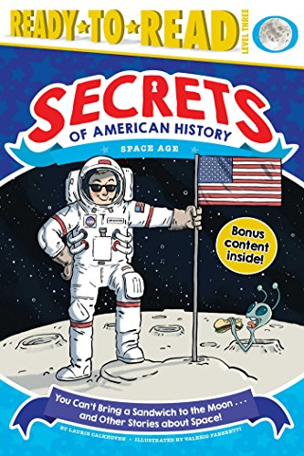 You Can't Bring a Sandwich to the Moon . . . and Other Stories about Space!: Space Age (Secrets of American History) (English Edition)