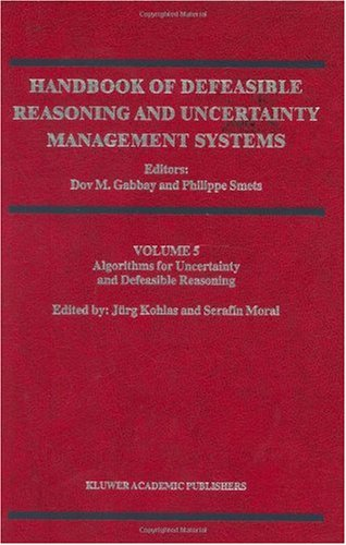 Handbook of Defeasible Reasoning and Uncertainty Management Systems: Algorithms for Uncertainty and Defeasible Reasoning: Algorithms for Uncertainty and Defeasible Reasoning v. 5