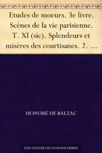 Couverture du livre Etudes de moeurs. 3e livre. Scènes de la vie parisienne. T. XI (sic). Splendeurs et misères des courtisanes. 2. A combien l'amou