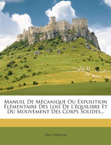 Manuel De Mécanique Ou Exposition Élémentaire Des Lois De L'équilibre Et Du Mouvement Des Corps Solides...