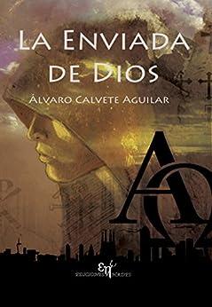 La Enviada de Dios de [Aguilar, Álvaro Calvete]