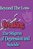 Beyond the Loss: Breaking the Stigma of Depression and Suicide