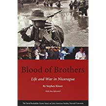 Blood of Brothers: Life and War in Nicaragua (David Rockefeller Centre on Latin American Studies)
