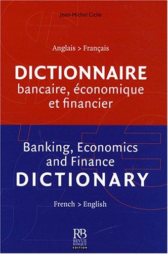 Dictionnaire bancaire, économique et financier : Français anglais/anglais-français
