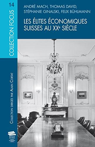 Les élites économiques suisses au XXe siècle par André Mach, Thomas David, Stéphanie Ginalski, Félix Bühlmann