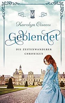 Geblendet - Die Zeitenwanderer-Chroniken (German Edition) by [Ciseau, Karolyn]