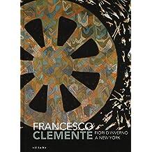 Francesco Clemente. Fiori d'inverno a New York. Catalogo della mostra (Siena, 29 giugno-2 ottobre 2016)