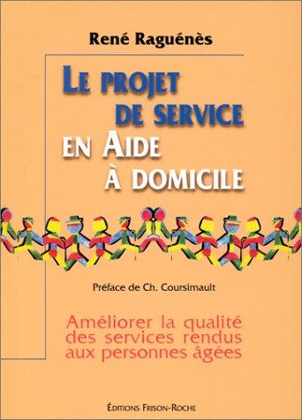 Le projet de service en aide à domicile. Améliorer la qualité des services rendus aux personnes âgées