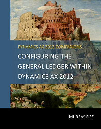 Configuring The General Ledger Within Dynamics AX 2012 (Dynamics AX 2012 Barebones Configuration Guides Book 3) (English Edition)