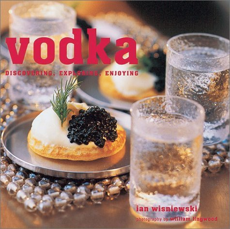 Vodka: Discovering, Exploring, Enjoying by Ian Wisniewski (2003-09-01)