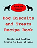 Dog Biscuits and Treats Recipe Book Simple and  Healthy Dog Treats to Bake at Home (English Edition)