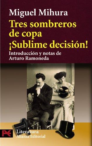 Tres sombreros de copa / ¡Sublime decisión! (El Libro De Bolsillo - Literatura) por Miguel Mihura