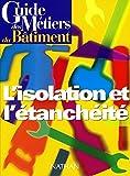 Telecharger Livres Guide des metiers du batiment L Isolation et l etancheite (PDF,EPUB,MOBI) gratuits en Francaise