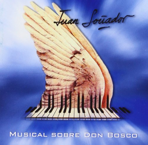 Juan soñador: Musical sobre Don Bosco. ¡El famoso musical sobre Don Bosco, editado por primera vez en CD!