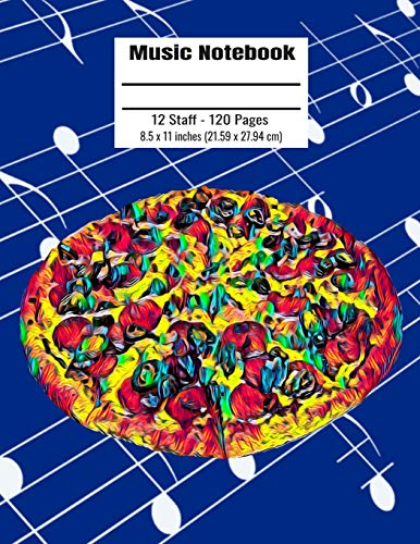 Music Notebook: 120 Blank Pages 12 Staff Music Manuscript Paper Colorful Pepperoni Pizza Cover 8.5 x 11 inches (21.59 x 27.94 cm)