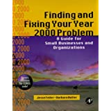 Finding and Fixing Your Year 2000 Problem: A Guide for Small Businesses and Organizations: A Hands-on Guide for Small Organizations and Workgroups