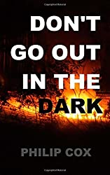Don't Go Out in the Dark by Philip Cox (2015-05-23)