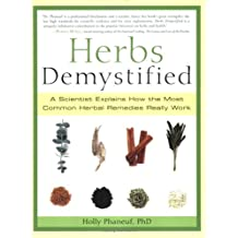 Herbs Demystified: A Scientist Explains How the Most Common Herbal Remedies Really Work