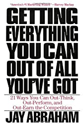 Getting Everything You Can Out of All You've Got: 21 Ways You Can Out-Think, Out-Perform, and Out-Earn the Competition by Jay Abraham (2000-02-21)