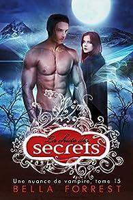 Une nuance de vampire, tome 15 : La chute des secrets par Bella Forrest