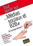 Tout savoir sur... Médias sociaux et B2B: Un mariage d'amour? (French Edition)