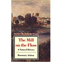 The Mill on the Floss: a Natural History (Twayne's masterwork studies)