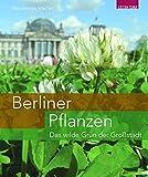 Berliner Pflanzen.: Das wilde Grün der Großstadt