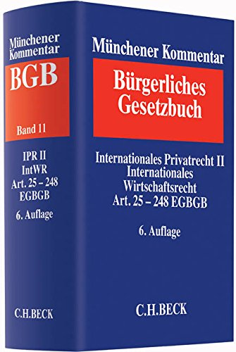 Münchener Kommentar zum Bürgerlichen Gesetzbuch  Bd. 11: Internationales Privatrecht II, Internationales Wirtschaftsrecht, Einführungsgesetz zum Bürgerlichen Gesetzbuche (Art. 25-248)