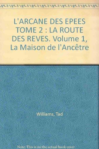 L'ARCANE DES EPEES TOME 2 : LA ROUTE DES REVES. Volume 1, La Maison de l'Ancêtre