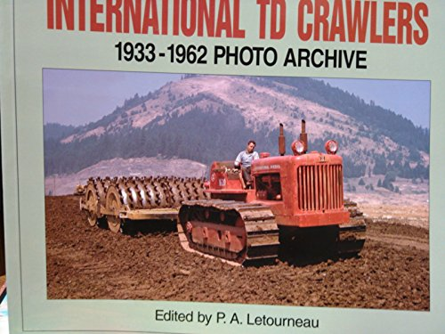 International Td Crawlers 1933-1962 Photo Archive: Photographs from the McCormick-International Harvester Company Collection (Photo Archive Series) -